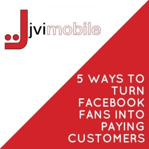 5 Ways to turn Facebook Fans into Paying Customers